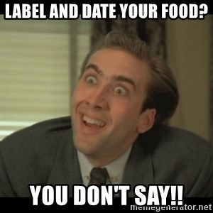 Nick Cage - Label and date your food? you don't say!!
