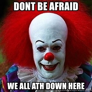 Pennywise the Clown - Dont be afraid We all ATH down here
