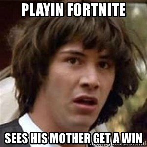 Conspiracy Keanu - Playin fortnite Sees his mother get a win