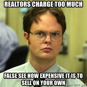 wrong meme - realtors charge too much false see how expensive it is to sell on your own