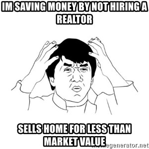 jackie chan meme paint - im saving money by not hiring a realtor sells home for less than market value