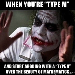 "joker mind loss - When you're ""type M"" and start arguing with a ""type N"" over the beauty of mathematics"