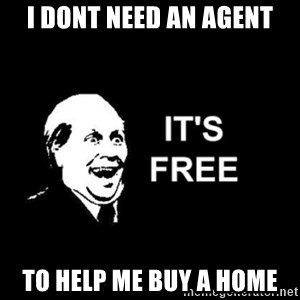 it's free - i dont need an agent to help me buy a home