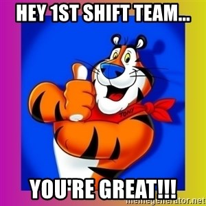 Tony The Tiger - Hey 1st shift team... You're Great!!!