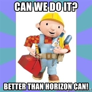 bob the builder - Can we do it? Better than horizon can!