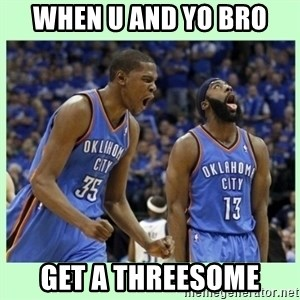 durant harden - when u and yo bro get a threesome
