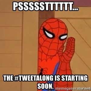 Psst spiderman - pssssstttttt... the #tweetalong is starting soon.