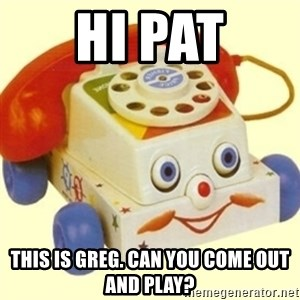 Sinister Phone - Hi Pat This is Greg. Can you come out and play?