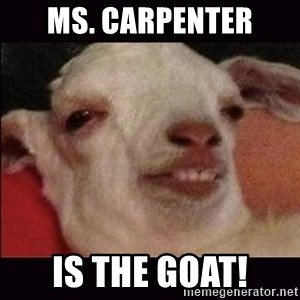 10 goat - Ms. Carpenter is the GOAT!