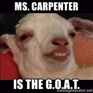 10 goat - Ms. Carpenter is the G.O.A.T.