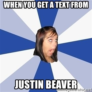 Annoying Facebook Girl - When you get a text from Justin Beaver