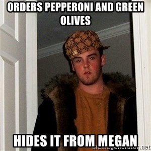 Scumbag Steve - Orders Pepperoni and Green Olives Hides it from Megan