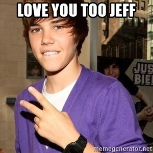 Justin Beiber - Love you too Jeff