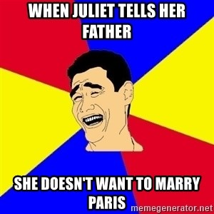 journalist - when Juliet tells her father she doesn't want to marry Paris
