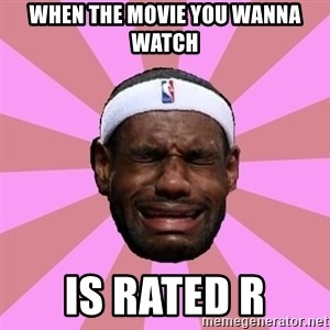 LeBron James - when the movie you wanna watch is rated r