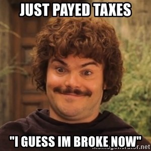 """Nacholibre - just payed taxes """"i guess im broke now"""""""