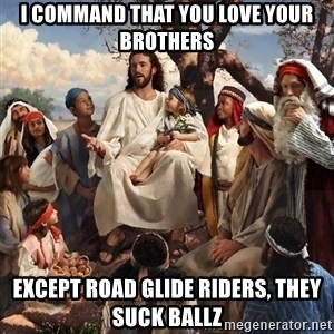 storytime jesus - I command that you love your brothers Except Road Glide riders, they suck ballz