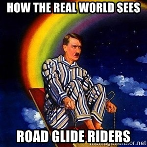 Bed Time Hitler - How the real world sees Road Glide Riders