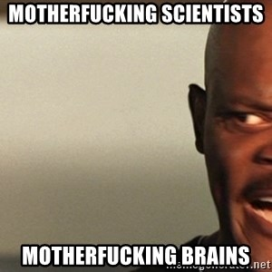 Snakes on a plane Samuel L Jackson - Motherfucking Scientists Motherfucking Brains