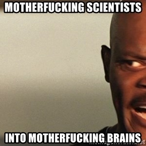 Snakes on a plane Samuel L Jackson - Motherfucking Scientists Into Motherfucking Brains