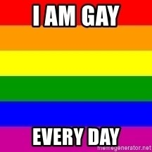 You're Probably Gay - I am gay  EVERy day