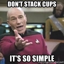 Captain Picard - Don't stack cups it's so simple