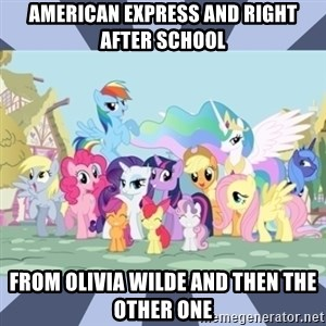 MLP - American express and right after school From Olivia Wilde and then the other one