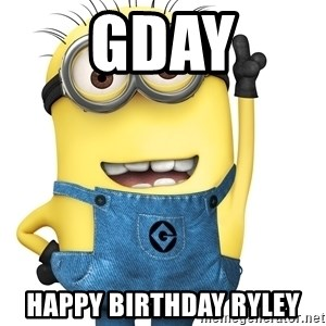 Despicable Me Minion - Gday Happy birthday Ryley