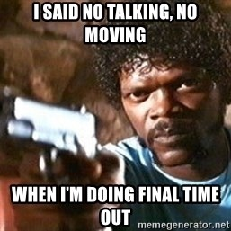 Pulp Fiction - i said no talking, no moving When I'm doing final time out