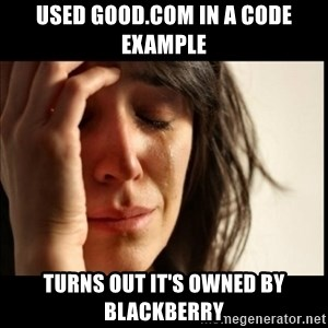 First World Problems - used good.com in a code example turns out it's owned by blackberry