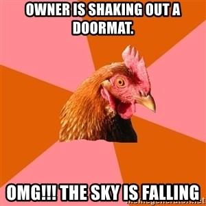 Anti Joke Chicken - Owner is shaking out a doormat. OMG!!! The sky is falling