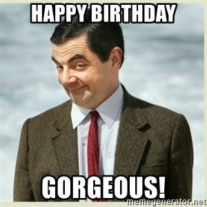 MR bean - Happy Birthday Gorgeous!