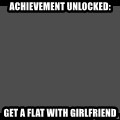 Achievement Unlocked - Achievement unlocked: Get a flat with girlfriend