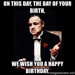 The Godfather - On this day, the day of your birth, We wish you a happy birthday.
