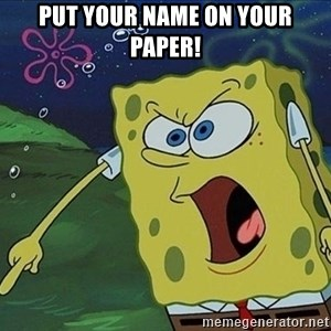 Spongebob Rage - Put your name on your paper!