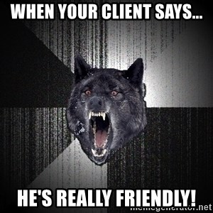 Insanity Wolf - When your client says... He's really friendly!