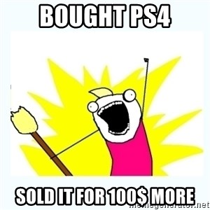 All the things - BOUGHT PS4 SOLD IT FOR 100$ MORE