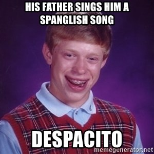 Bad Luck Brian - His father sings him a Spanglish song Despacito
