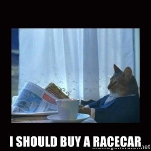 i should buy a boat cat - I should buy a racecar