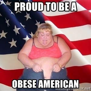 Asinine America - Proud to be a Obese American