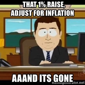 south park aand it's gone - THAT 1% RAISE,              ADJUST FOR INFLATION AAAND ITS GONE