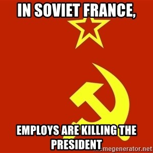 In Soviet Russia - IN SOVIET FRANCE, Employs are killing the president