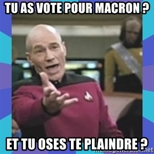 what  the fuck is this shit? - TU AS VOTE POUR MACRON ? et tu oses te plaindre ?