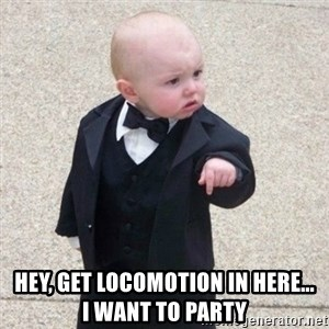 Mafia Baby - Hey, get locomotion in here...    i want to party