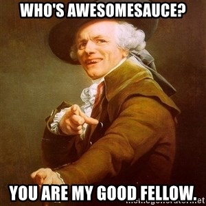 Joseph Ducreux - Who's awesomesauce? You are my good fellow.
