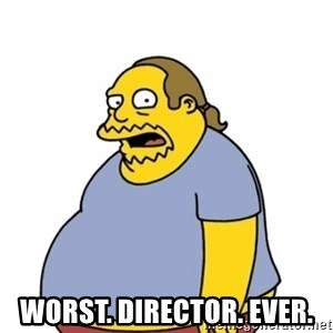 Comic Book Guy Worst Ever - Worst. Director. Ever.