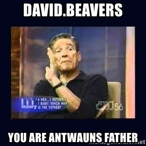 Maury Povich Father - David.Beavers You Are Antwauns Father