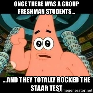 ugly barnacle patrick - once there was a group freshman students... ...and they totally rocked the STAAR test