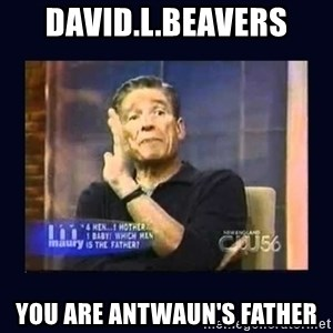 Maury Povich Father - David.L.Beavers You Are Antwaun's Father