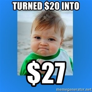 yes baby 2 - Turned $20 into $27